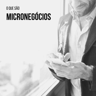 O que são Micronegócios?!